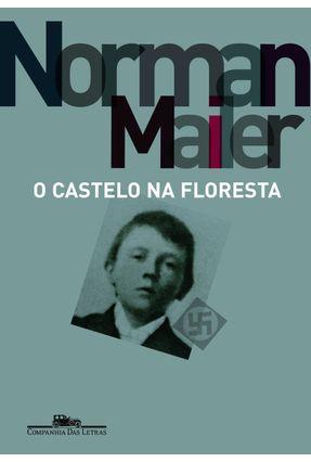 O Castelo na Floresta - Mailer,Norman   Nisrs.org