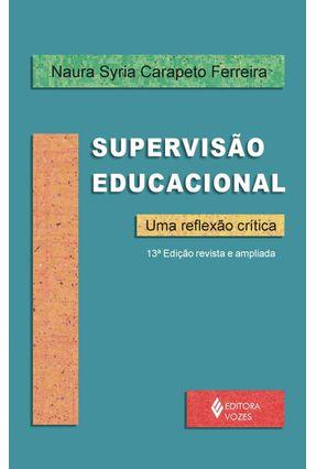 Supervisão Educacional - Uma Reflexão Crítica - 13ª Ed. - Ferreira,Naura Syria Carapeto | Hoshan.org