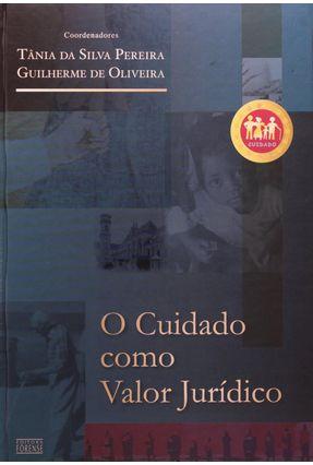 O Cuidado Como Valor Jurídico - Oliveira,Guilherme de Pereira,Tania da Silva   Tagrny.org