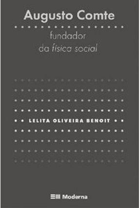 Augusto Comte: Fundador da Física Social - Col. Logos - 2ª Edição - Benoit,Lelita Oliveira | Hoshan.org