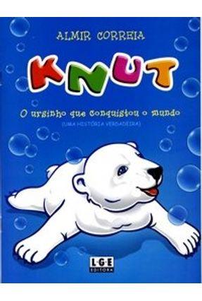 Knut - O Ursinho Que Conquistou O Mundo (Uma História Verdadeira) - Correia,Almir | Hoshan.org