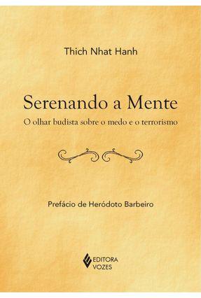 Serenando a Mente - O Olhar Budista Sobre o Medo e o Terrorismo - HANH,THICH NHAT | Nisrs.org