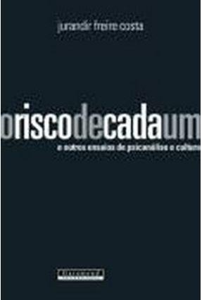 O Risco De Cada Um - E Outros Ensaios de Psicanálise e Cultura - Costa,Jurandir Freire pdf epub