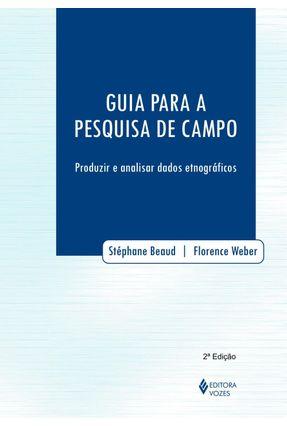 Guia para a Pesquisa de Campo - Beaud,Stéphane Weber,Florence | Nisrs.org