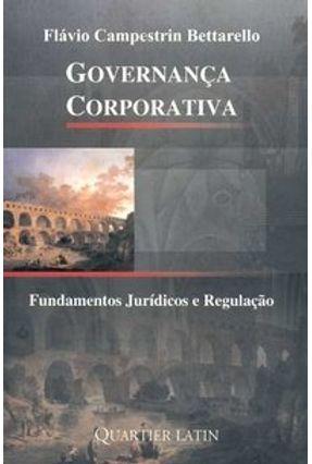 Governança Corporativa - Fundamentos Jurídicos e Regulação - Bettarello,Flávio Campestrin   Hoshan.org