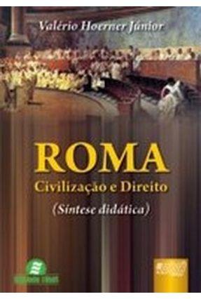 Roma - Civilização e Direito - Síntese Didática - Hoerner Júnior,Valério | Nisrs.org
