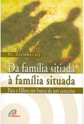 Da Família Sitiada À Família Situada - Pais e Filhos Em Busca De Um Conceito - Pe. Zezinho pdf epub
