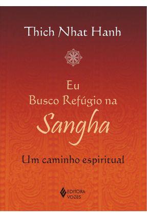 Eu Busco Refúgio na Sangha - Um Caminho Espiritual - HANH,THICH NHAT pdf epub