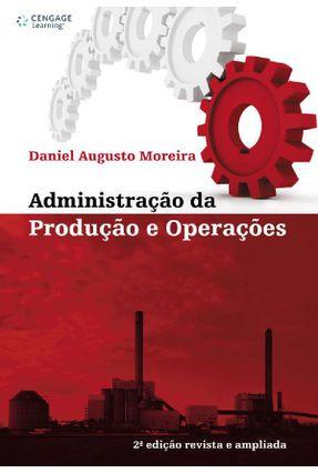 Administração da Produção e Operações - 2ª Ed. - Moreira,Daniel Augusto | Hoshan.org