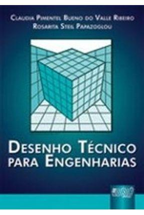 Desenho Técnico Para Engenharias - Bueno,Claudia Pimentel Papazoglou,Rosarita Steil | Tagrny.org