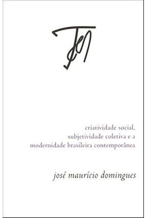 Criatividade Social, Subjetividade Coletiva e A Modernidade Brasileira Contemporânea - Domingues,Jose Mauricio pdf epub