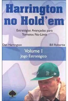 Harrington no Hold'em - Estratégias Avançadas para Torneios - Vol. I - Robertie,Bill Harrington,Dan | Tagrny.org
