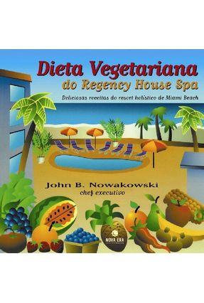 Dieta Vegetariana no Regency House Spa - Deliciosas Receitas do Resort Holístico de Miami Beach - Nowakowski,John B. | Hoshan.org