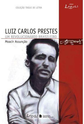 Luiz Carlos Prestes - Um Revolucionário Brasileiro - Assunção,Moacir pdf epub
