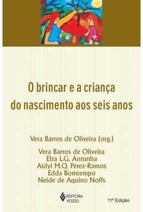 O Brincar e a Criança do Nascimento Aos Seis Anos - 10ª Ed. 2012 - Oliveira,Vera Barros de pdf epub