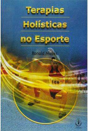 Terapias Holisticas no Esporte - Moller,Ronald   Tagrny.org