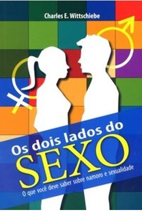 Os Dois Lados do Sexo - Wittschiebe,Charles E. | Tagrny.org