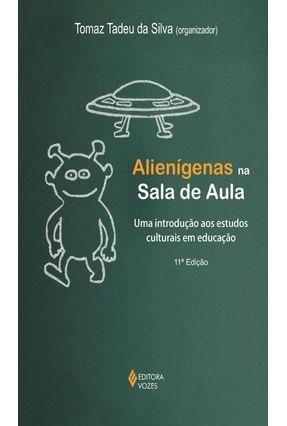 Alienigenas na Sala de Aula - Silva,Tomaz Tadeu da   Hoshan.org