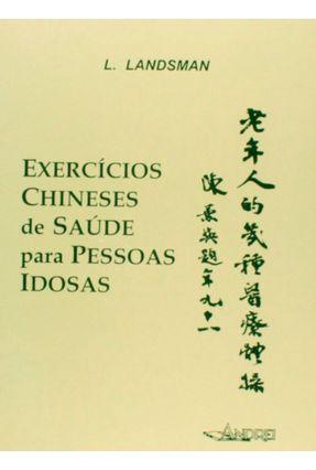 Exercicios Chineses De Saude Para Pessoas Idosas - Landsman,L,   Hoshan.org