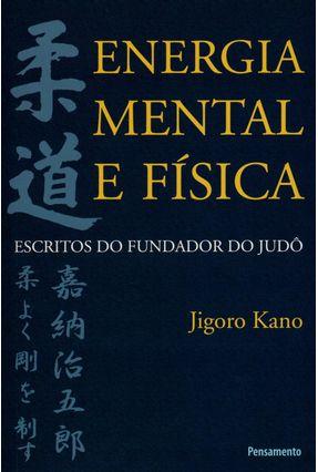 Energia Mental e Física - Escritos do Fundador do Judô - Kano,Jigoro pdf epub