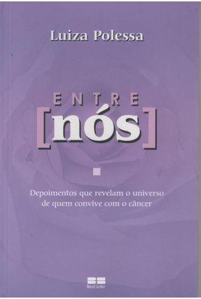 Entre Nós - Depoimento que Grevelam o Universo de Quem Convive com o Câncer - Polessa,Luiza | Hoshan.org