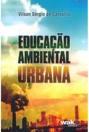 Educação Ambiental Urbana - Carvalho,Vilson Sérgio de | Tagrny.org