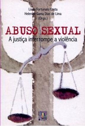 Abuso Sexual - A Justiça Interrompe a Violência - Lima,Helenice Gama Dias de Costa,Liana Fortunato | Hoshan.org
