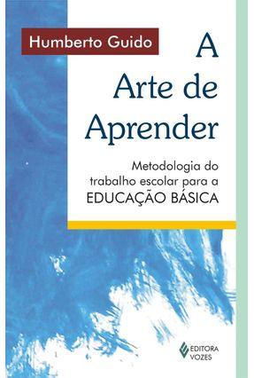 A Arte de Aprender - Metodologia do Trabalho Escolar para a Educação Básica - Guido,Humberto pdf epub