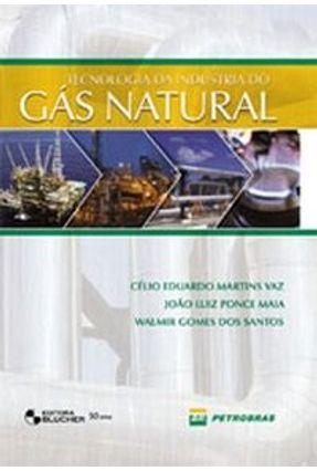 Tecnologia da Indústria do Gás Natural - Vaz,Célio Eduardo Martins   Hoshan.org