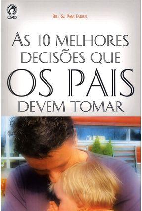 As 10 Melhores Decisões que os Pais Devem Tomar - Farrel,Pam Farrel,Bill pdf epub
