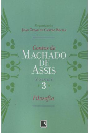 Contos de Machado de Assis - Vol. 3 - Filosofia - Rocha,Joao Cezar de Castro | Hoshan.org