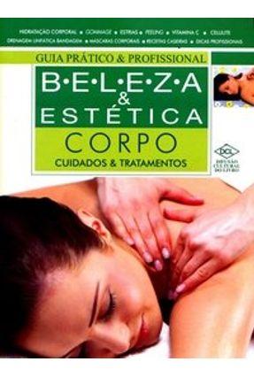 Guia Prático & Profissional - Beleza & Estética - Corpo Cuidados & Tratamentos - Godoy,Marcia Amaral Ozaki,Silvia | Hoshan.org