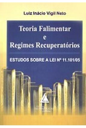 Edição antiga - Teoria Falimentar e Regimes Recuperatórios - Vigil Neto,Luiz Inácio pdf epub