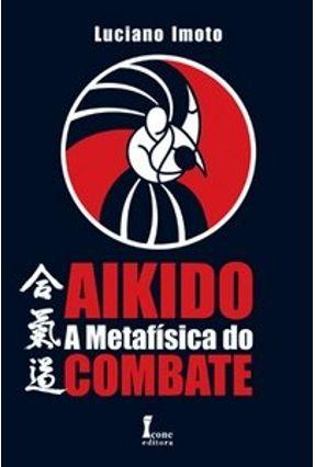 Aikido a Metafísica do Combate - Imoto,Luciano pdf epub