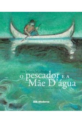 O Pescador e a Mãe D' Água - Machado,Ana Maria   Nisrs.org
