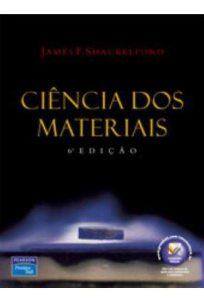 Ciência dos Materiais - 6ª Edição - Shackelford,James F. | Hoshan.org