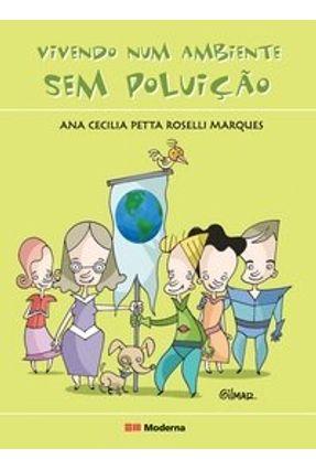 Vivendo Num Ambiente Sem Poluição - Marques,Ana Cecília Roselli | Tagrny.org