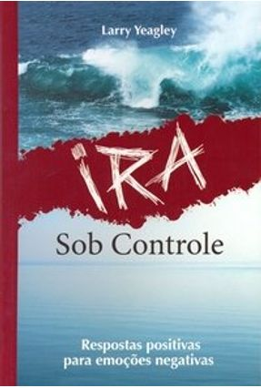 Ira Sob Controle - Yeagley,Larry | Tagrny.org