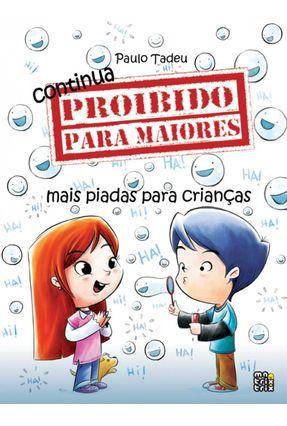 Continua Proibido para Maiores - Mais Piadas para Crianças - Tadeu,Paulo | Tagrny.org