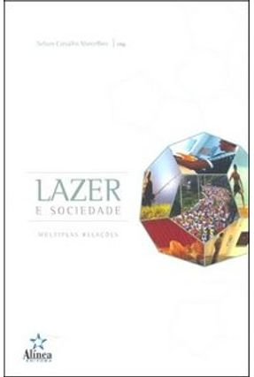 Lazer e Sociedade - Múltiplas Relações - Col. Estudos do Lazer - Marcellino,Nelson Carvalho   Hoshan.org