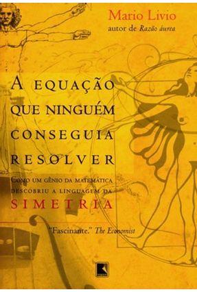A Equação que Ninguém Conseguia Resolver - Livio,Mario | Tagrny.org