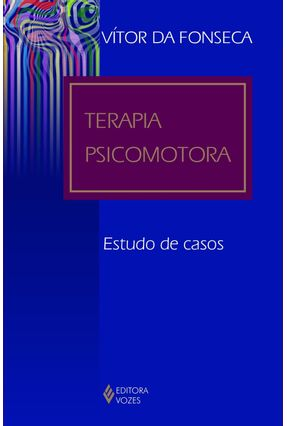 Terapia Psicomotora - Estudo de Casos - Fonseca,Vitor da   Tagrny.org