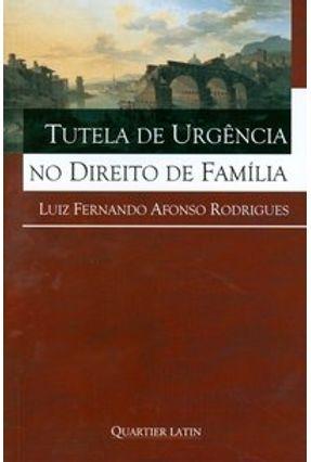 Tutela de Urgência no Direito de Família - Rodrigues,Luiz Fernando Afonso | Hoshan.org