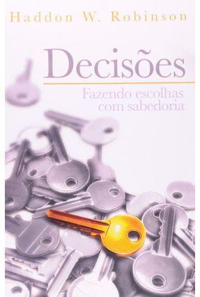 Decisões - Fazendo Escolhas Com Sabedoria - Robinson,Haddon W.   Nisrs.org