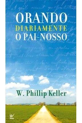 Orando Diariamente o Pai-Nosso - Keller,W. Phillip | Hoshan.org