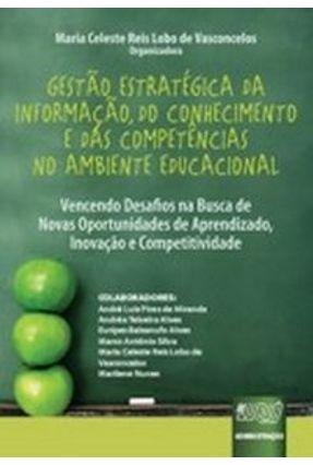 Gestão Estratégica da Informação, do Conhecimento e das Competências no Ambiente Educacional - Vasconcelos,Maria Celeste Reis Lobo de | Hoshan.org