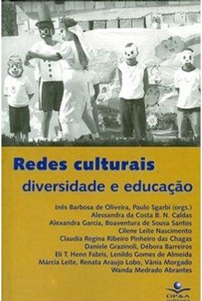 Redes Culturais - Diversidades e Educação - Oliveira,Ines Barbosa de Sgarbi,Paulo Urani,A.   Hoshan.org