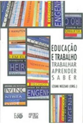 Educação e Trabalho - Trabalhar , Aprender , Saber - Nozaki,Izumi   Hoshan.org
