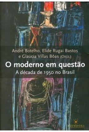 O Moderno em Questão - A Década de 1950 no Brasil - Bastos,Elide Rugai | Hoshan.org
