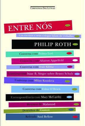 Entre Nós - Um Escritor e seus Colegas Falam de Trabalho - Roth,Philip | Hoshan.org